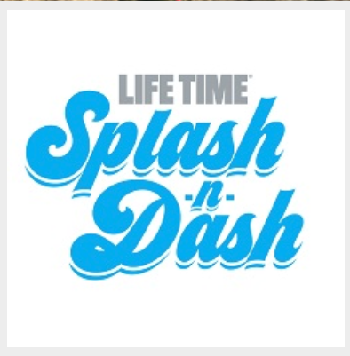 Lifetime Splash and Dash - July